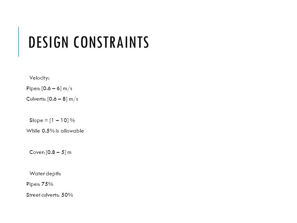 Design constraints Velocity: Pipes: [0.6 – 6] m/s